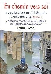 En chemin vers soi avec la sophro-thérapie existencielle : 7 clefs pour adopter un regard différent sur les événements de notre vie, tome 2