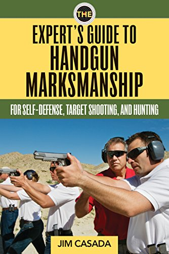 (The Expert's Guide to Handgun Marksmanship: For Self-Defense, Target Shooting, and)