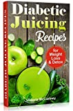 Diabetic Juicing Recipes for Weight Loss and Detox: Diabetic Juicing Diet. Diabetic Green Juicing.