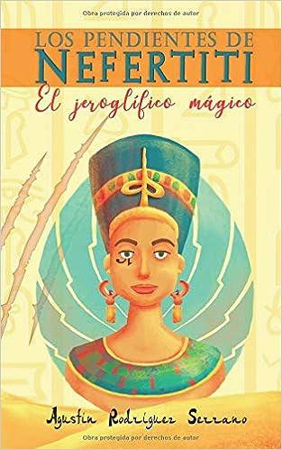 Los pendientes de Nefertiti: El jeroglífico mágico (Spanish Edition): Agustín Rodríguez Serrano: 9781981073207: Amazon.com: Books
