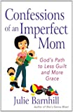 Confessions of an Imperfect Mom, Julie Barnhill, 0736929517