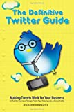 The Definitive Twitter Guide: Making Tweets Work for Your Business, Shannon Evans, 1453703276