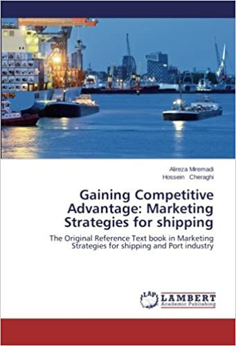 Book Gaining Competitive Advantage: Marketing Strategies for shipping: The Original Reference Text book in Marketing Strategies for shipping and Port industry