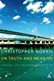 On Truth and Meaning : Language, Logic and the Grounds of Belief, Norris, Christopher, 0826491278