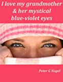 I love my grandmother & her mystical blue-violet eyes (Alicia Adventure Short Story Series Book 1)