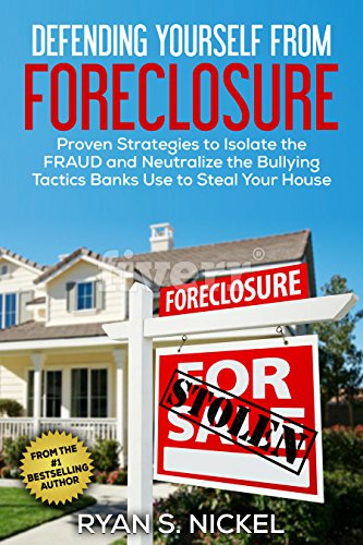 (Defending Yourself From Foreclosure: Proven Strategies to Isolate the FRAUD and Neutralize the Bullying Tactics Banks Use to Steal Your House)