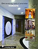 Decorating With Concrete Indoors: Fireplaces, Floors, Countertops, & More (Schiffer Book)