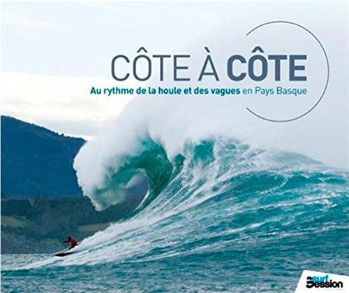 Cote a Cote, Grosses Houles en Cotes Basques Broché – 10 juillet 2014 Masurel/Laurent Surf Session 2371460001 Voyages / Guides touristiques