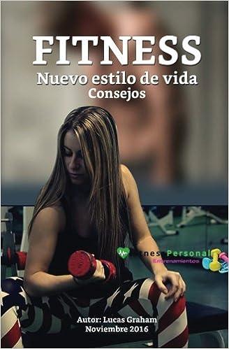 Fitness nuevo estilo de vida (Spanish Edition): Lucas Graham James: 9781542924764: Amazon.com: Books