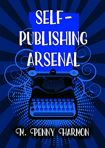 (The Self-Publishing Arsenal (Action Items to Prepare Your Book for First Time Self-Publishers))