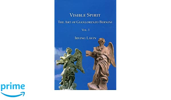 Visible Spirit The Art of Gianlorenzo Bernini Volume I