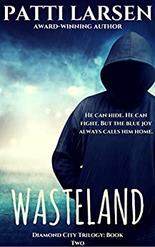 Wasteland (The Diamond City Trilogy: Book Two 2) by [Larsen, Patti]