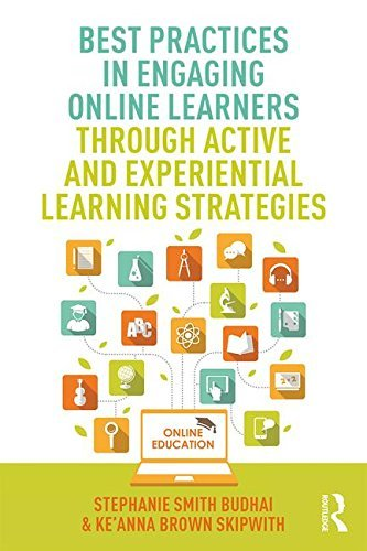 Best Practices in Engaging Online Learners Through Active and Experiential Learning Strategies (Best Practices in Online Teaching and Learning) [12/22/2016] Stephanie Smith Budhai