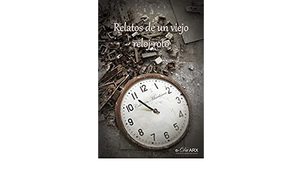 Amazon.com: Relatos de un viejo reloj roto (Colección Miscelánea nº 11) (Spanish Edition) eBook: Varios autores: Kindle Store