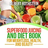 Superfood Juicing and Diet Book: Weightloss, Health, and Beauty
