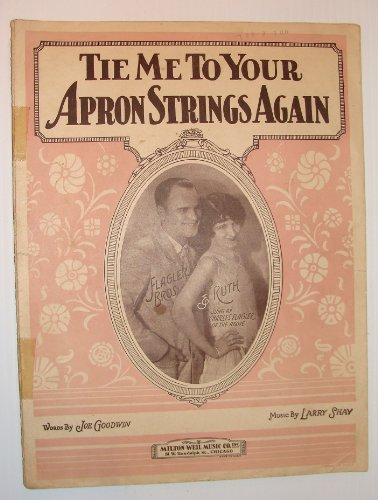 Tie Me To Your Apron Strings Again: Sheet Music for Piano, Ukulele and Vocal (Tie Me To Your Apron Strings Again)