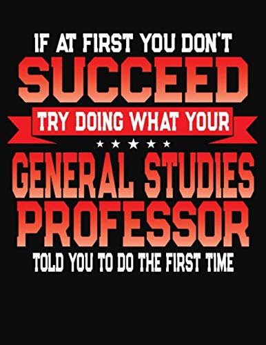 If At First You Don't Succeed Try Doing What Your General Studies Professor Told You To Do The First Time: College Ruled Composition Notebook Journal por J M Skinner