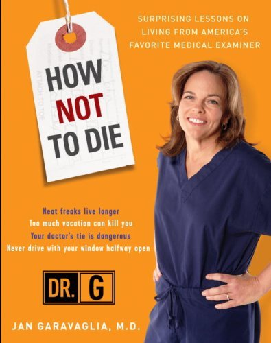 How Not to Die: Surprising Lessons on Living Longer, Safer, and Healthier from America'sFavorite Medical Examiner cover