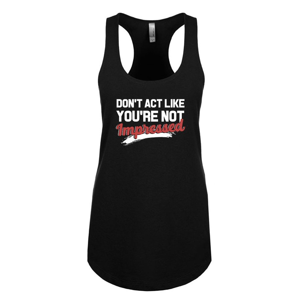 Mad Over Shirts Dont Act Like Youre not Impressed Unisex Premium Racerback Tank top