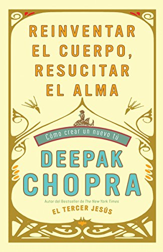 Reinventar el cuerpo, resucitar el alma: Como crear un nuevo tu (Spanish Edition)