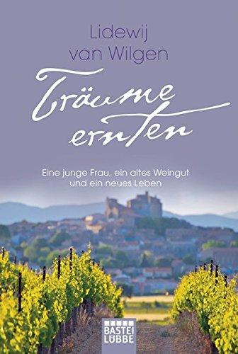 Träume ernten: Eine junge Frau, ein altes Weingut und ein neues ...