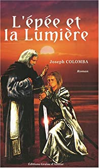 L'épée et la Lumière par Joseph Colomba