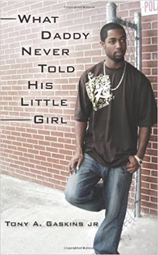 What Daddy Never Told His Little Girl Tony Allen Gaskins Jr