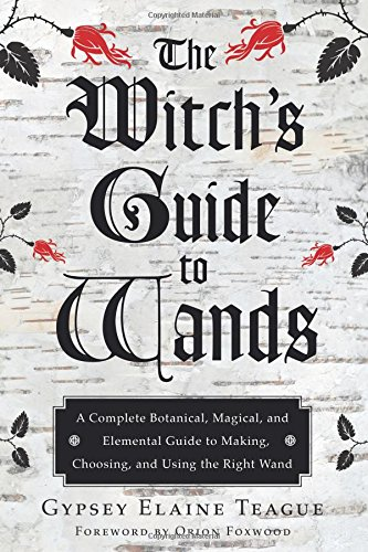 - The Witch's Guide to Wands: A Complete Botanical, Magical, and Elemental Guide to Making, Choosing, and Using the Right Wand