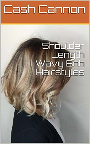 Shoulder Length Wavy Bob Hairstyles Kindle Edition By Cash Cannon
