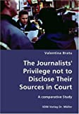 The Journalists' Privilege Not to Disclose Their Sources in Court- a Comparative Study, Valentina Bratu, 383641886X