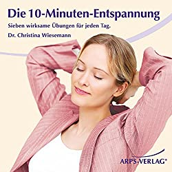 Die 10-Minuten-Entspannung. Sieben wirksame Übungen für jeden Tag