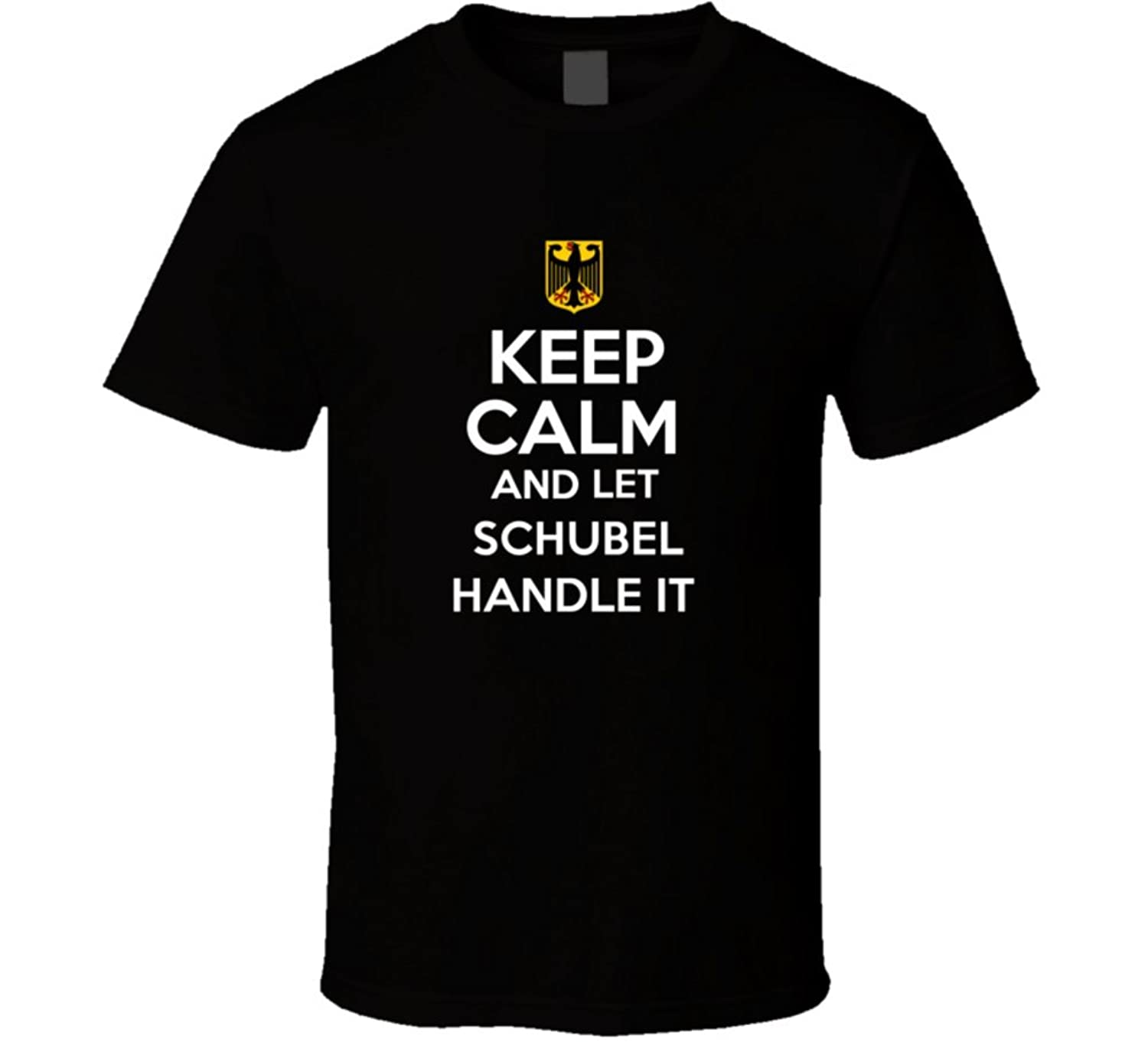 Keep Calm and Let Schubel Handle it Germany Coat of Arms T Shirt