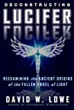 Deconstructing Lucifer: Reexamining the Ancient Origins of the Fallen Angel of Light