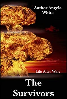 The Survivors Apocalypse Book Series (Life After War 1) by [White, Angela]