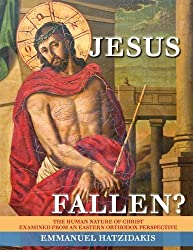 Jesus: Fallen? The Human Nature of Christ Examined from an Eastern Orthodox Perspective by Emmanuel Hatzidakis (2013-05-03)