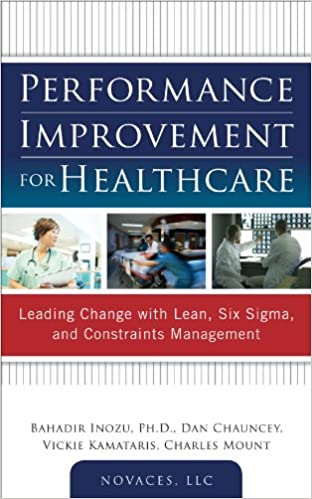 Performance improvement for healthcare leading change with lean six sigma and constraints management bahadir inozu dan chauncey vickie kamataris charles mount llc novaces ebook amazon fandeluxe Image collections