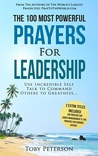 Prayer | The 100 Most Powerful Prayers for Leadership | 2 Amazing Books Included to Pray for Anger Management & Chronic Fatigue: Use Incredible Self Talk To Command Others to Greatness
