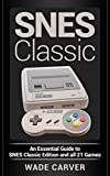 SNES Classic: An Essential Guide to SNES Classic Edition and all 21 Games