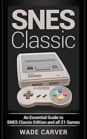 snes classic an essential guide to snes classic edition and all 21 rh amazon com snes game price guide uk snes game price guide uk