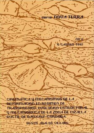 Cinemática y Mecanismos de La Deformación En Régimen de Transpresión: Evolución Estructural y Metamórfica de La Zona de Cizalla Dúctil En Badajoz-Córdoba (Nova Terra) por Abalos Villaro, Benito