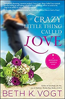 Crazy Little Thing Called Love: A Destination Wedding Novel by [Vogt, Beth K.]