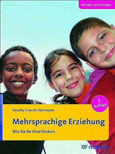 Mehrsprachige Erziehung: Wie Sie Ihr Kind fördern (Kinder sind Kinder, Band 25)