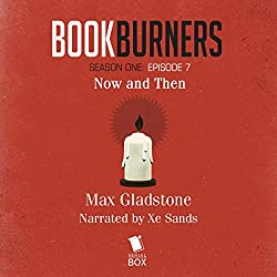 Bookburners, Episode 7: Now and Then