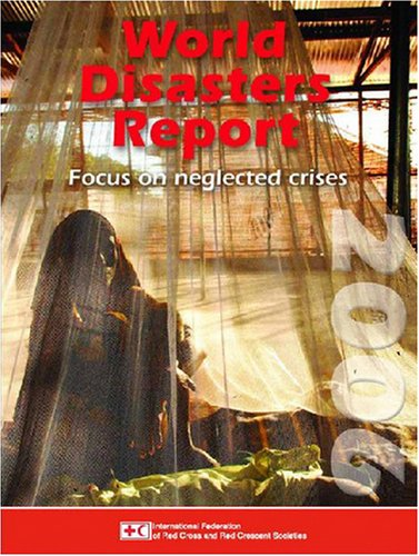 World Disasters Report 2006: Focus on Neglected Crises...