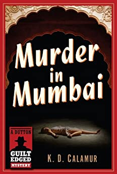 Murder in Mumbai: A Dutton Guilt Edged Mystery by [Calamur, K. D.]