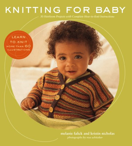 (Knitting for Baby: 30 Heirloom Projects with Complete How-to-Knit)