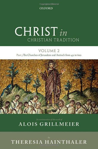 Christ in Christian Tradition: Volume 2 Part 3: The Churches of Jerusalem and Antioch by Oxford University Press