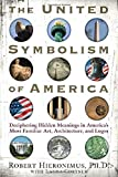 United Symbolism of America: Deciphering Hidden Meanings in America's Most Familiar Art, Architecture, and Logos