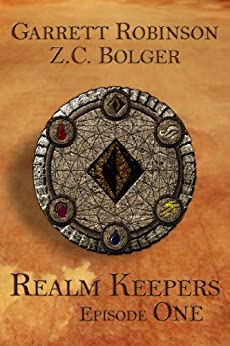Realm Keepers: Episode One (A Teen Wizard Fantasy) (Realm Keepers Episodes) by [Robinson, Garrett, Bolger, Z. C.]