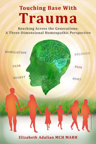 Download Touching Base with Trauma - Reaching Across the Generations: A Three-Dimensional Homeopathic Perspective ebook